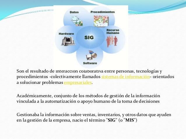 Son el resultado de interacción colaborativa entre personas, tecnologías yprocedimientos -colectivamente llamados sistemas...