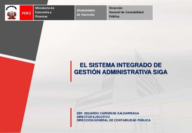 EL SISTEMA INTEGRADO DEGESTIÓN ADMINISTRATIVA SIGAEBF. EDUARDO CÁRDENAS SALDARRIAGADIRECTOR EJECUTIVODIRECCIÓN GENERAL DE ...