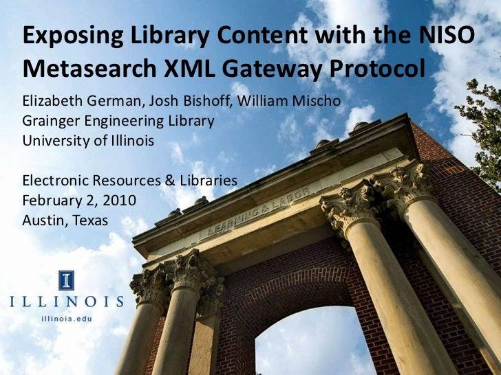 Exposing Library Content with the NISOMetasearch XML Gateway ProtocolElizabeth German, Josh Bishoff, William MischoGrainge...