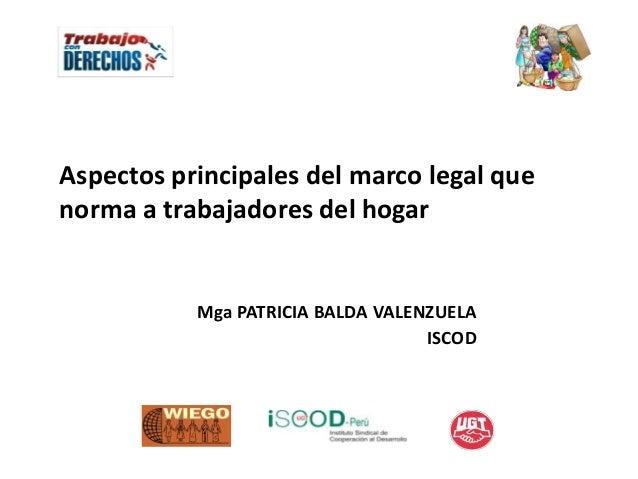 Aspectos principales del marco legal que norma a trabajadores del hogar  Mga PATRICIA BALDA VALENZUELA ISCOD