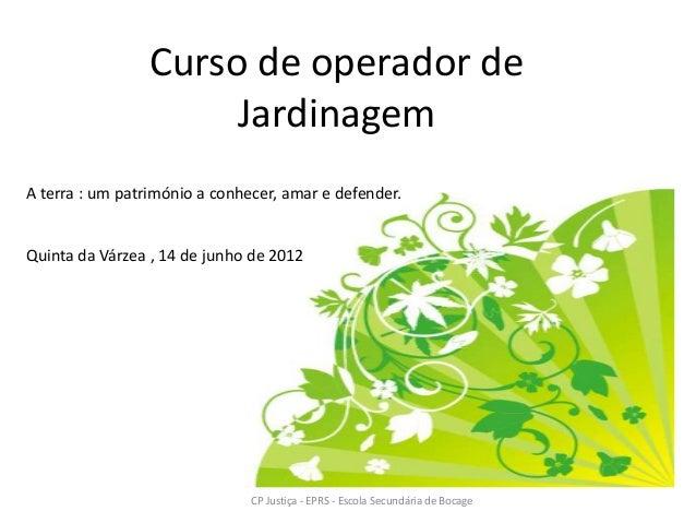Curso de operador de                      JardinagemA terra : um património a conhecer, amar e defender.Quinta da Várzea ,...