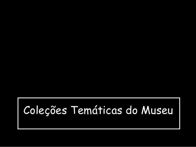 Coleções Temáticas do Museu