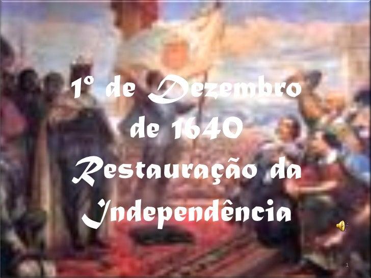 1º de Dezembro     de 1640Restauração da Independência                 1