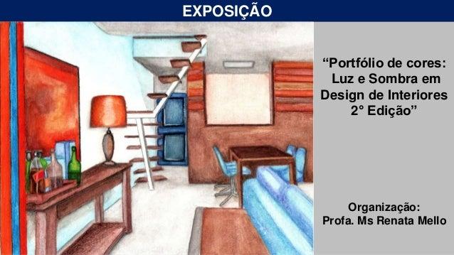 """EXPOSIÇÃO """"Portfólio de cores: Luz e Sombra em Design de Interiores 2° Edição"""" Organização: Profa. Ms Renata Mello"""