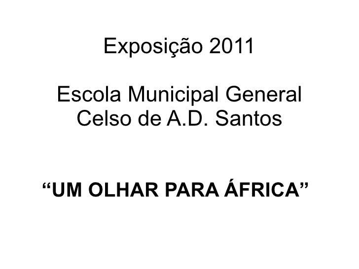"""Exposição 2011 Escola Municipal General Celso de A.D. Santos """" UM OLHAR PARA ÁFRICA"""""""