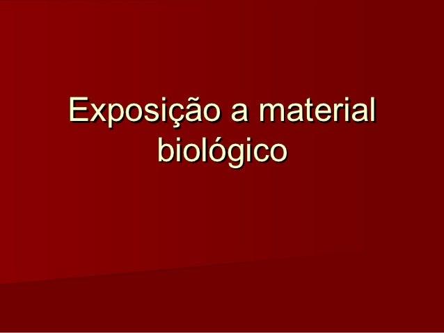 Exposição a material     biológico