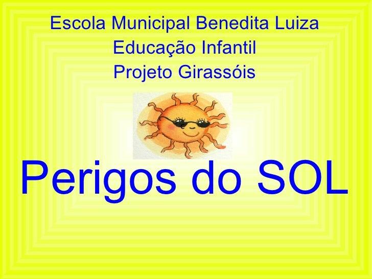 Escola Municipal Benedita Luiza Educação Infantil Projeto Girassóis Perigos do SOL c