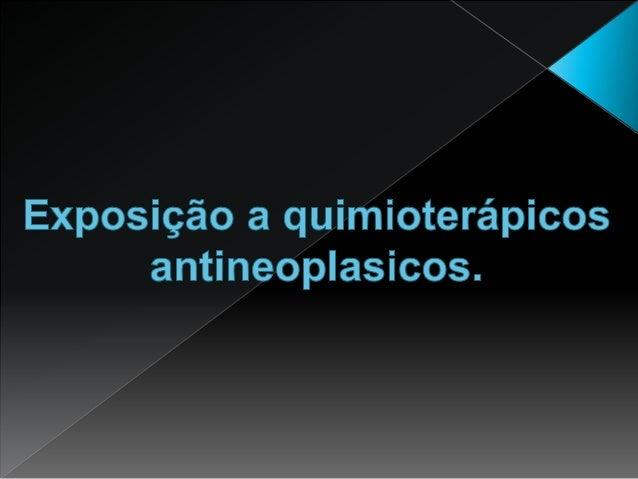 Exposição a quimioterápicos antineoplasicos.