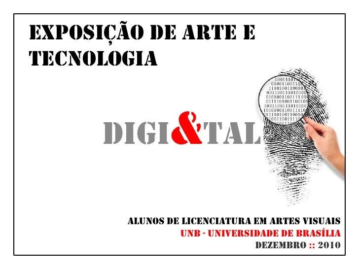 Exposição de arte e tecnologia<br />Digi&tal<br />Alunos de Licenciatura em artes visuais <br />unb - universidade de bras...