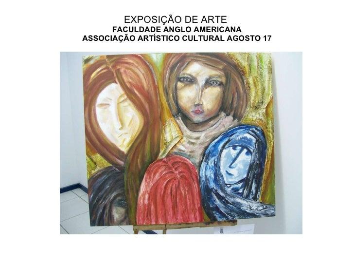 EXPOSIÇÃO DE ARTE  FACULDADE ANGLO AMERICANA ASSOCIAÇÃO ARTÍSTICO CULTURAL AGOSTO 17