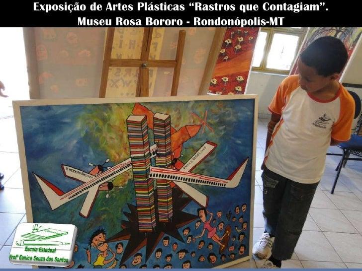 """Exposição de Artes Plásticas """"Rastros que Contagiam"""".        Museu Rosa Bororo - Rondonópolis-MT"""