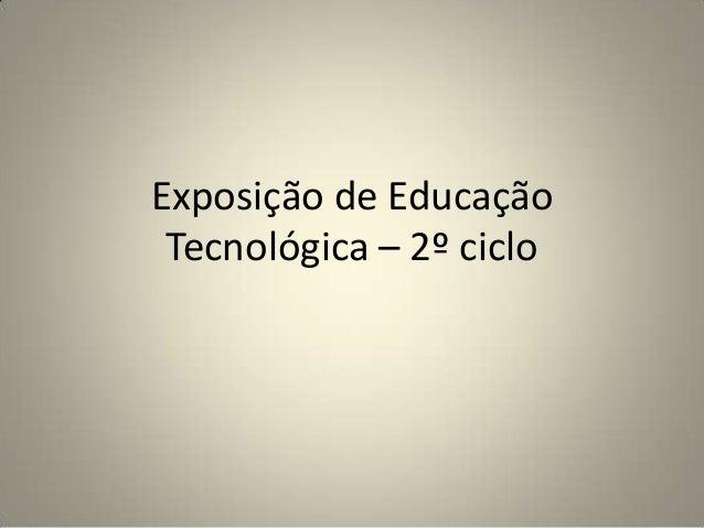 Exposição de EducaçãoTecnológica – 2º ciclo