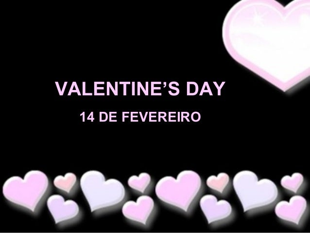 VALENTINE'S DAY 14 DE FEVEREIRO
