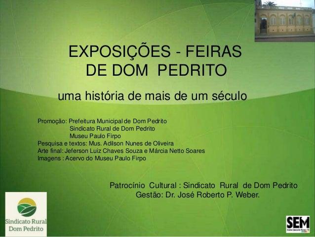 exp  EXPOSIÇÕES - FEIRAS  DE DOM PEDRITO  uma história de mais de um século  Promoção: Prefeitura Municipal de Dom Pedrito...