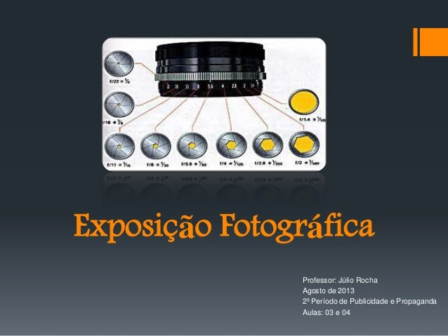 Exposição Fotográfica Professor: Júlio Rocha Agosto de 2013 2º Período de Publicidade e Propaganda Aulas: 03 e 04