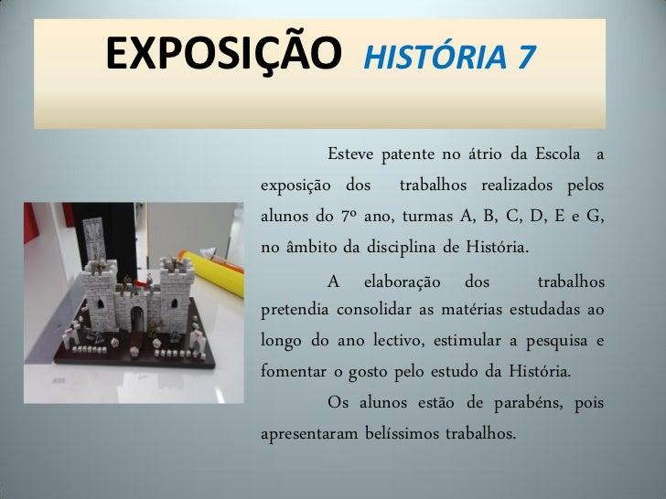 EXPOSIÇÃO         HISTÓRIA 7              Esteve patente no átrio da Escola a     exposição dos trabalhos realizados pelos...
