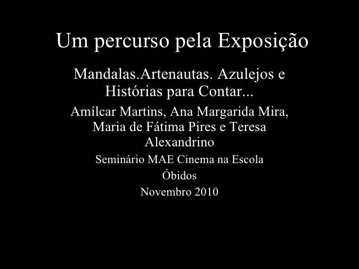 Um percurso pela Exposição Mandalas.Artenautas. Azulejos e Histórias para Contar... Amílcar Martins, Ana Margarida Mira, M...