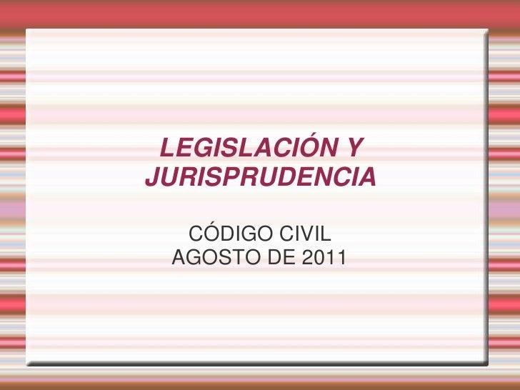 LEGISLACIÓN Y JURISPRUDENCIA<br />CÓDIGO CIVIL<br />AGOSTO DE 2011<br />
