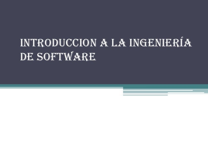 INTRODUCCION A LA Ingenieríade Software
