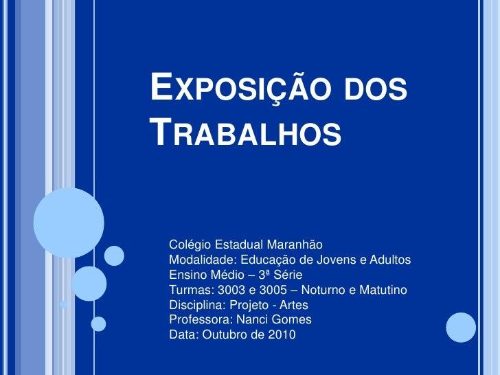 Exposição dos Trabalhos<br />Colégio Estadual Maranhão<br />Modalidade: Educação de Jovens e Adultos<br />Ensino Médio – 3...