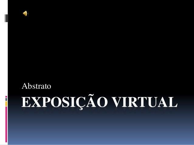EXPOSIÇÃO VIRTUAL Abstrato