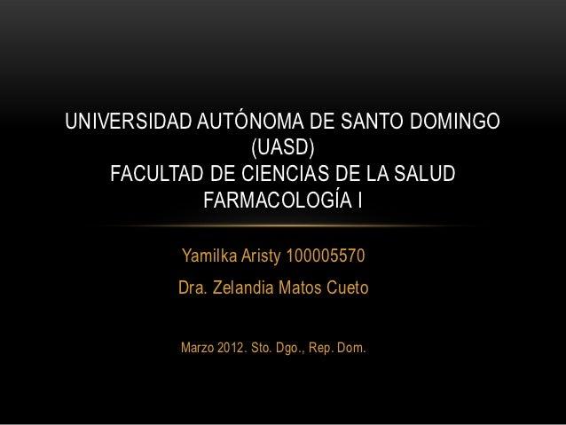 UNIVERSIDAD AUTÓNOMA DE SANTO DOMINGO                 (UASD)    FACULTAD DE CIENCIAS DE LA SALUD            FARMACOLOGÍA I...