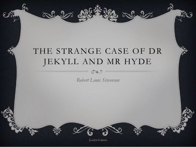THE STRANGE CASE OF DR JEKYLL AND MR HYDE Robert Louis Stevenson Joselyn Galarza