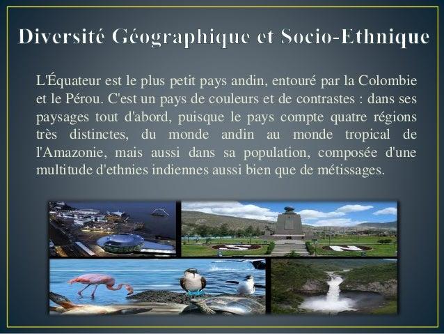 L'Équateur est le plus petit pays andin, entouré par la Colombie et le Pérou. C'est un pays de couleurs et de contrastes :...