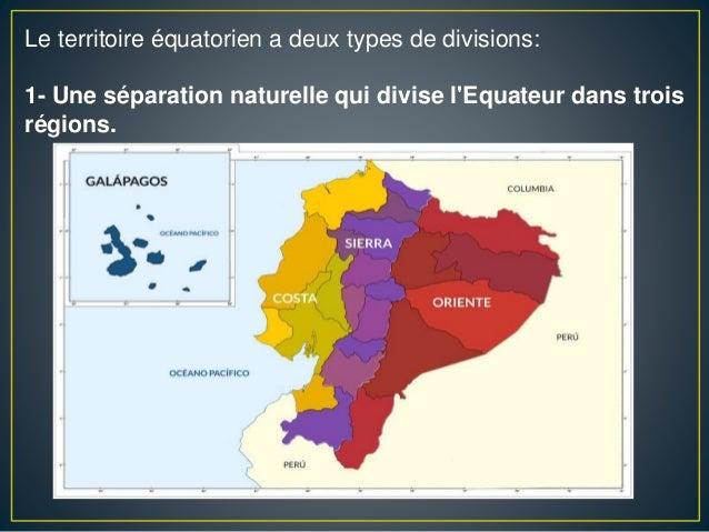 Le territoire équatorien a deux types de divisions: 1- Une séparation naturelle qui divise l'Equateur dans trois régions.