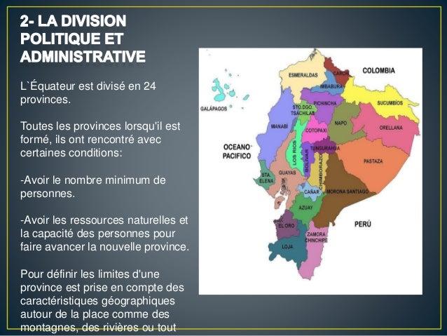 L`Équateur est divisé en 24 provinces. Toutes les provinces lorsqu'il est formé, ils ont rencontré avec certaines conditio...