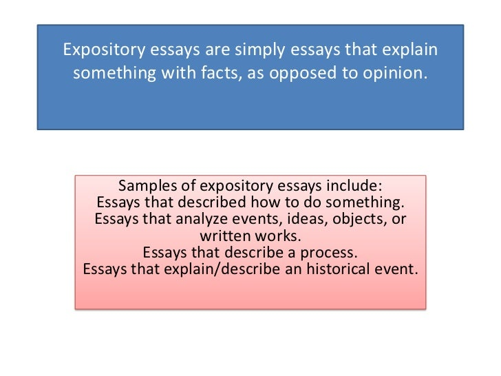 Expository essays are simply essays that explain something with facts, as opposed to opinion.       Samples of expository ...