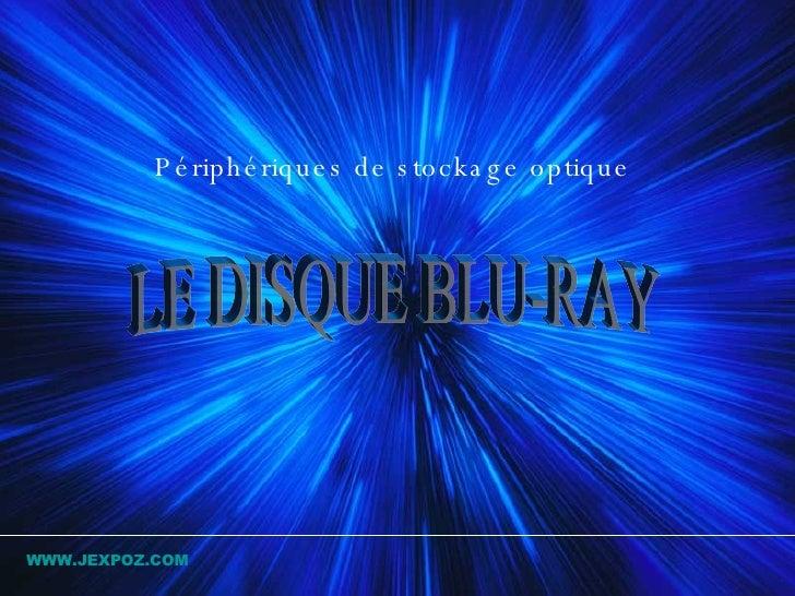 LE DISQUE BLU-RAY   Périphériques de stockage optique  WWW.JEXPOZ.COM