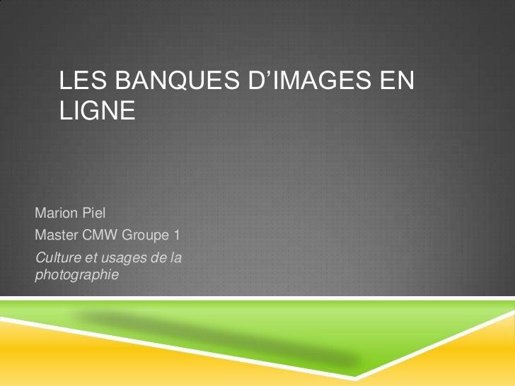 LES BANQUES D'IMAGES EN   LIGNEMarion PielMaster CMW Groupe 1Culture et usages de laphotographie