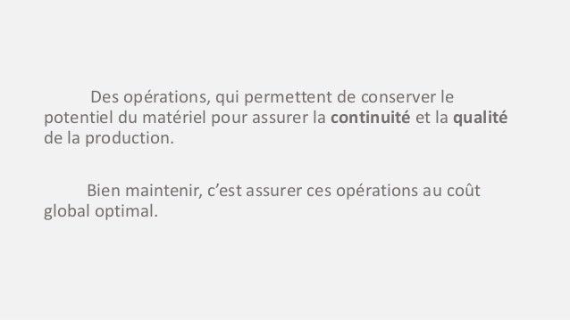Des opérations, qui permettent de conserver le potentiel du matériel pour assurer la continuité et la qualité de la produc...