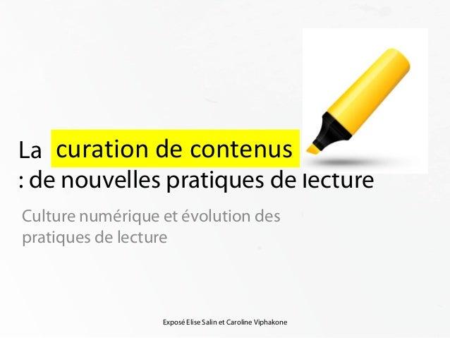 La curation de contenus        , une: de nouvelles pratiques de lectureCulture numérique et évolution despratiques de lect...