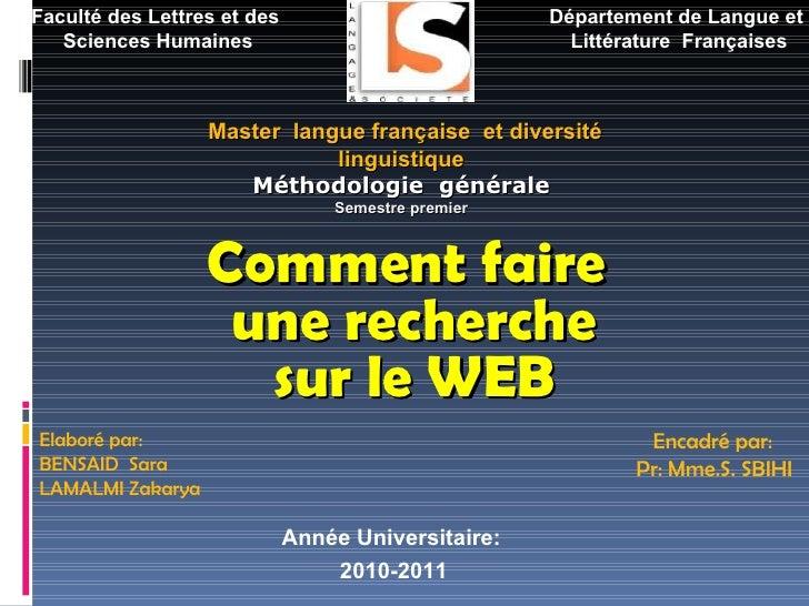 Comment faire  une recherche sur le WEB Année Universitaire: 2010-2011 Elaboré par: BENSAID  Sara LAMALMI Zakarya Encadré ...