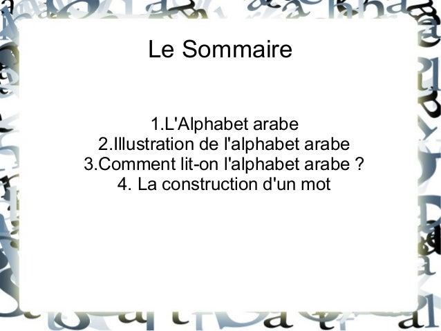 Le Sommaire 1.L'Alphabet arabe 2.Illustration de l'alphabet arabe 3.Comment lit-on l'alphabet arabe ? 4. La construction d...