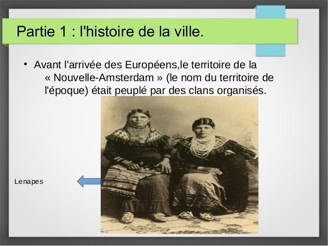 Partie 1 : l'histoire de la ville. ● Avant l'arrivée des Européens,le territoire de la « Nouvelle-Amsterdam » (le nom du t...