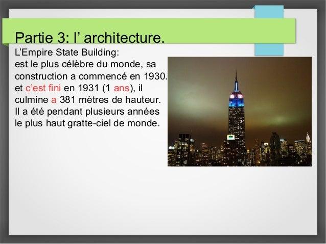 Partie 3: l' architecture. L'Empire State Building: est le plus célèbre du monde, sa construction a commencé en 1930. et c...