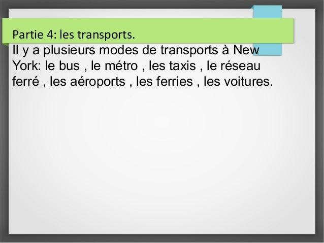 Partie 4: les transports. Il y a plusieurs modes de transports à New York: le bus , le métro , les taxis , le réseau ferré...