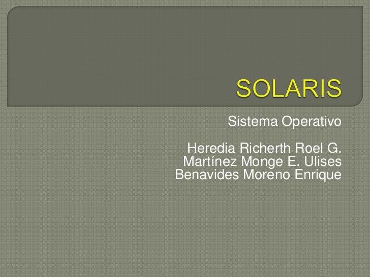 Sistema Operativo Heredia Richerth Roel G. Martínez Monge E. UlisesBenavides Moreno Enrique