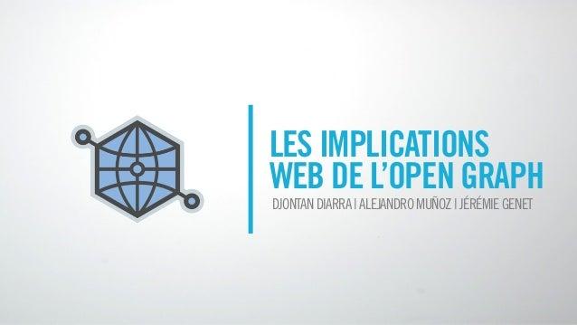 LES IMPLICATIONSWEB DE L'OPEN GRAPHDJONTAN DIARRA | ALEJANDRO MUÑOZ | JÉRÉMIE GENET