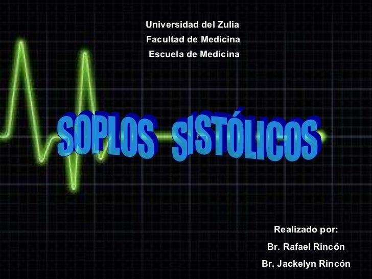 SOPLOS  SISTÓLICOS Realizado por: Br. Rafael Rincón Br. Jackelyn Rincón Universidad del Zulia Facultad de Medicina Escuela...