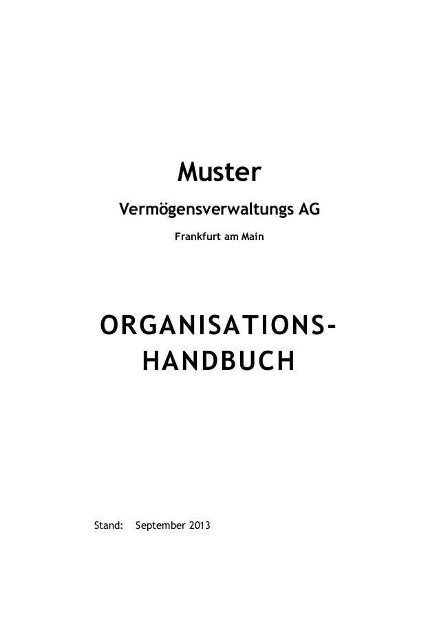 Muster Vermögensverwaltungs AG Frankfurt am Main  ORGANISATIONSHANDBUCH  Stand:  September 2013