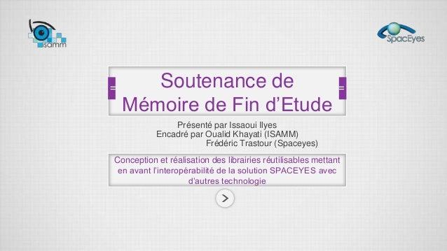 Présenté par Issaoui IlyesEncadré par Oualid Khayati (ISAMM)Frédéric Trastour (Spaceyes)Conception et réalisation des libr...