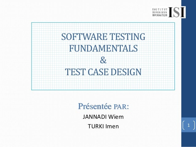 SOFTWARE TESTING  FUNDAMENTALS        & TEST CASE DESIGN   Présentée PAR:    JANNADI Wiem      TURKI Imen    1