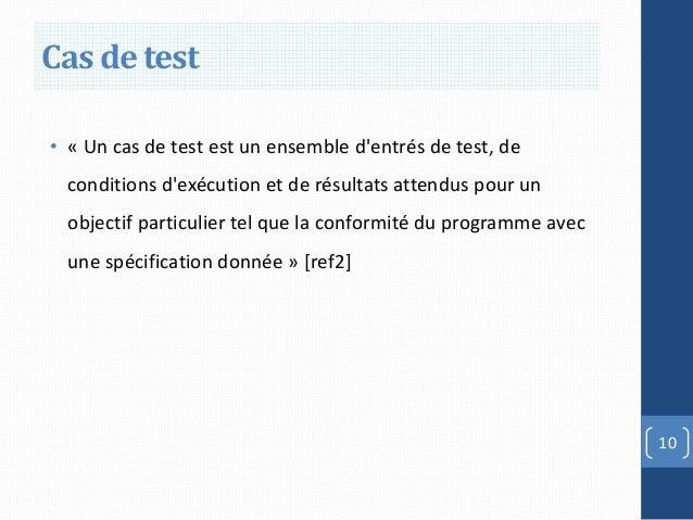 Cas de test• « Un cas de test est un ensemble dentrés de test, de  conditions dexécution et de résultats attendus pour un ...