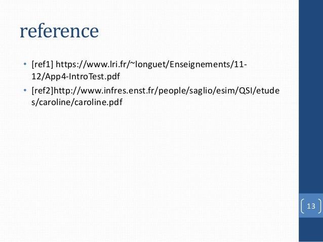 reference• [ref1] https://www.lri.fr/~longuet/Enseignements/11-  12/App4-IntroTest.pdf• [ref2]http://www.infres.enst.fr/pe...