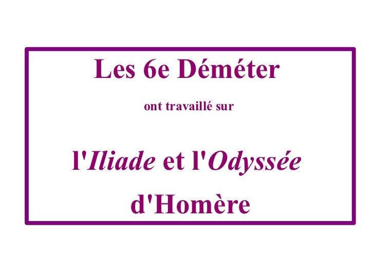 Les 6e Déméter  ont travaillé sur  l' Iliade  et l' Odyssée   d'Homère