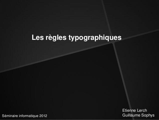 Les règles typographiques                                             Etienne LerchSéminaire informatique 2012            ...